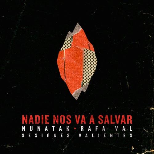 Nadie nos va a salvar (feat. Rafa Val) (Sesiones Valientes) by Nunatak