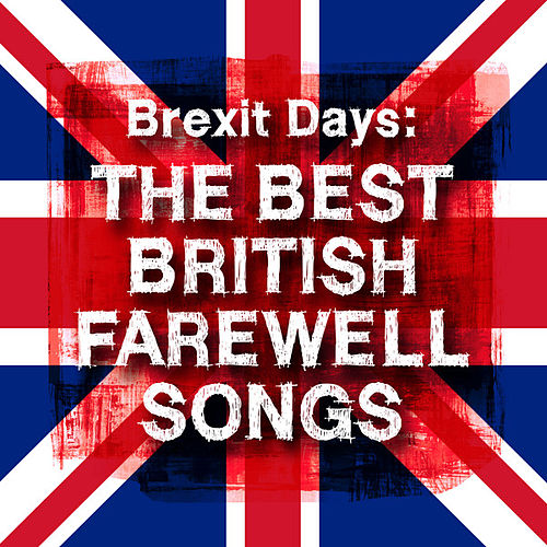 Brexit Days: The Best British Farewell Songs by Various Artists