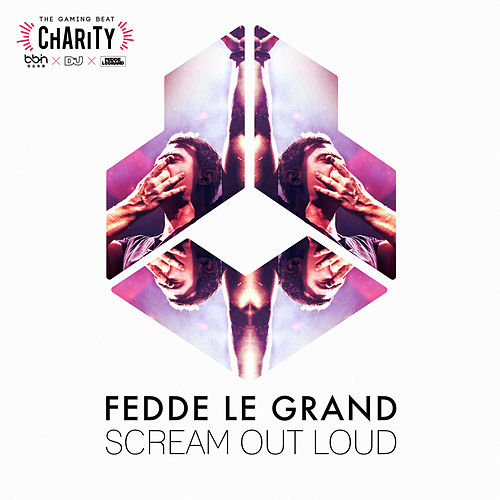 Scream Out Loud (iso The Gaming Beat Charity by BBIN x DJMag) by Fedde Le Grand