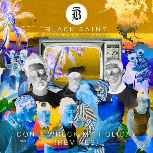Don't Wreck My Holiday (feat. Kelli-Leigh) (Remixes) di Black Saint
