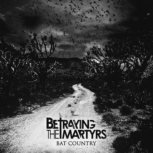 Bat Country by Betraying the Martyrs
