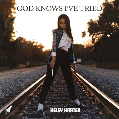 God Knows I've Tried by Kelsy Karter