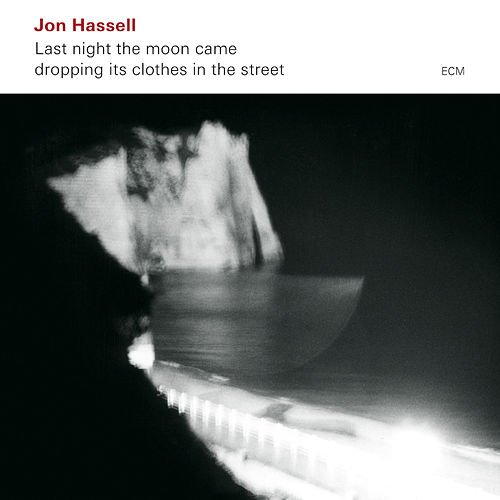 Last Night The Moon Came Dropping Its Clothes In The Street by Jon Hassell