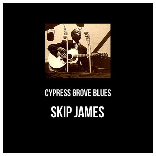 Cypress Grove Blues by Skip James