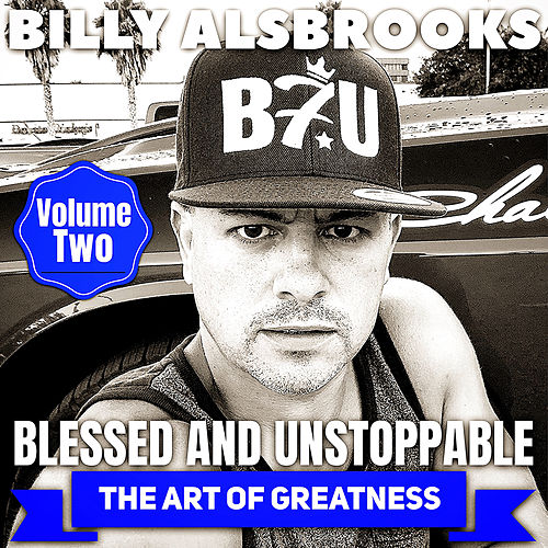 Blessed and Unstoppable: The Art of Greatness, Vol. 2 by Billy Alsbrooks