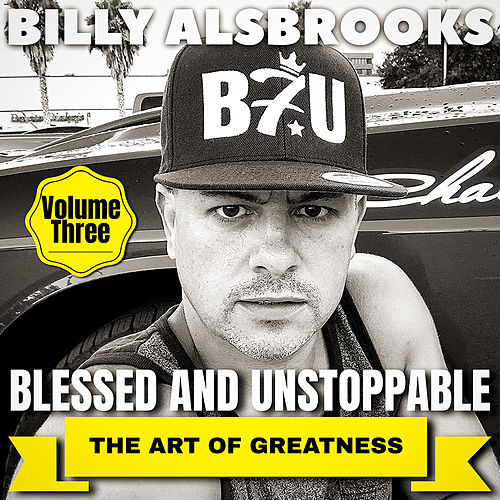 Blessed and Unstoppable: The Art of Greatness, Vol. 3 by Billy Alsbrooks
