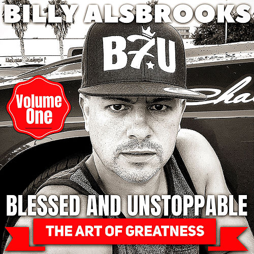 Blessed and Unstoppable: The Art of Greatness, Vol. 1 by Billy Alsbrooks