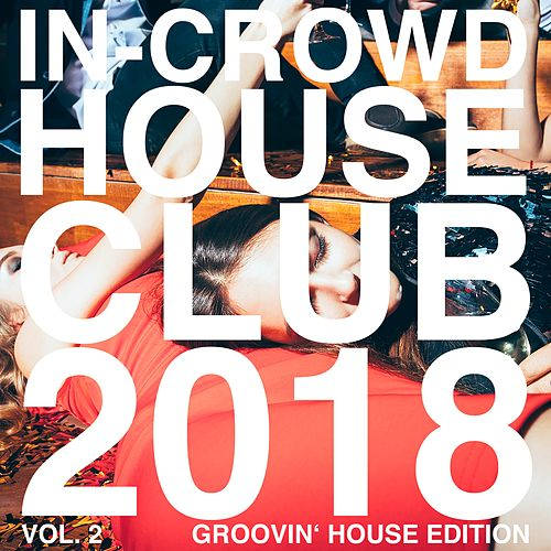 In-Crowd House Club 2018, Vol. 2 (Groovin' House Edition) von Various Artists