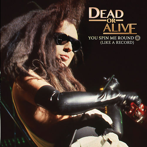 You Spin Me Right Round (Like A Record) di Dead Or Alive