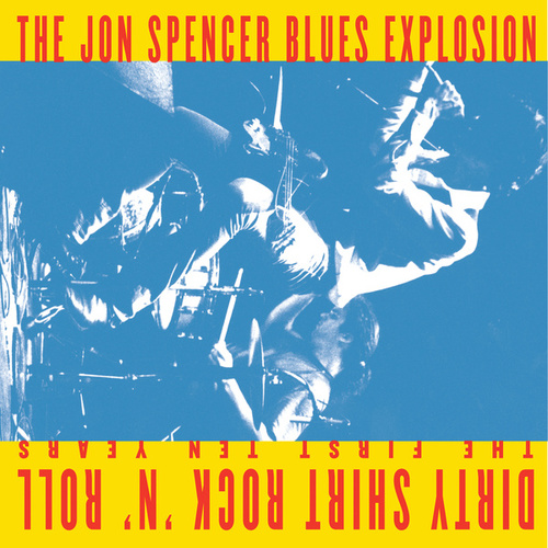 Dirty Shirt Rock 'N' Roll: The First Ten Years by Jon Spencer