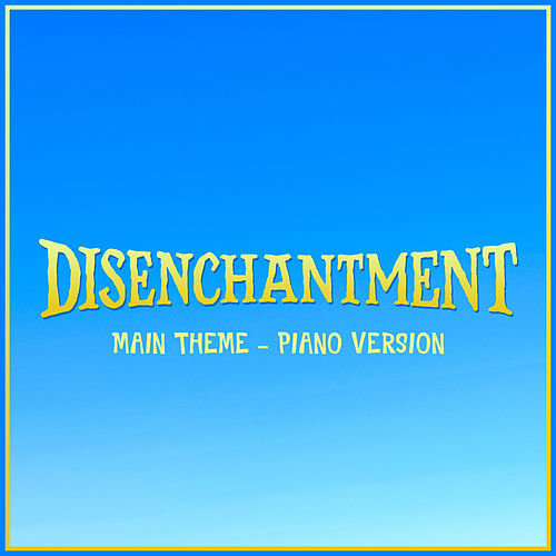 'Disenchantment' - Main Theme (Piano Rendition) by The Blue Notes