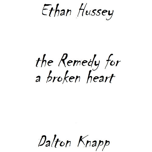 The Remedy For A Broken Heart by Dalton Knapp