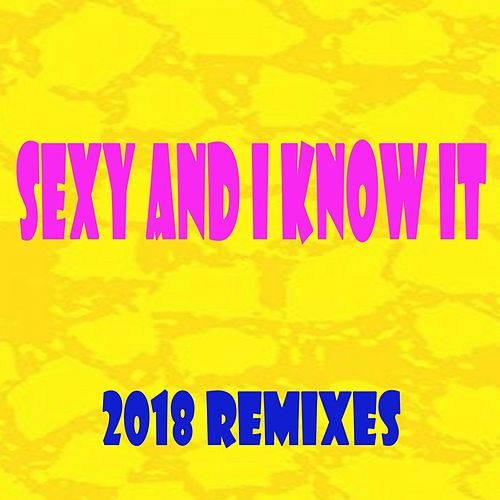Sexy and I Know It 2018 Remixes by EDM Blaster