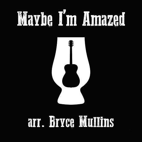 Maybe I'm Amazed von Bryce Mullins