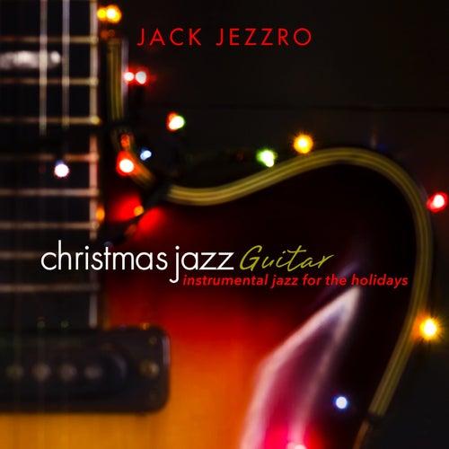 Christmas Jazz Guitar: Instrumental Jazz for the Holidays by Jack Jezzro