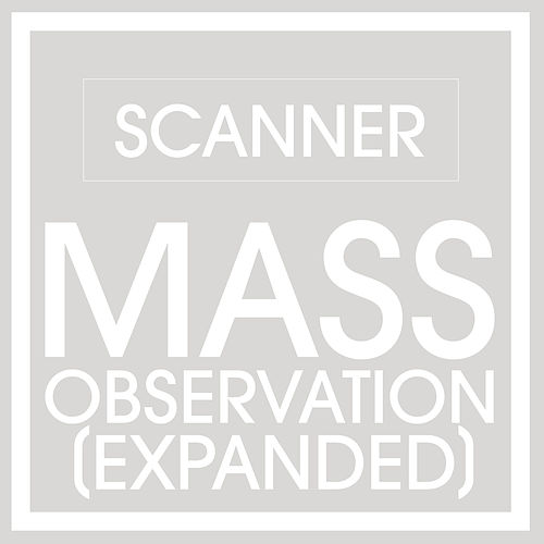 Mass Observation (Expanded) by Scanner