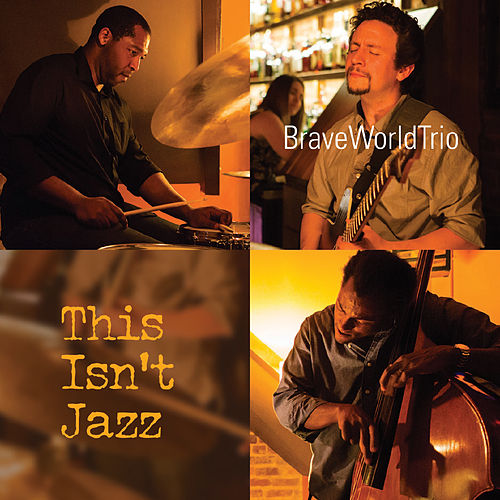 This Isn't Jazz by BraveWorldTrio