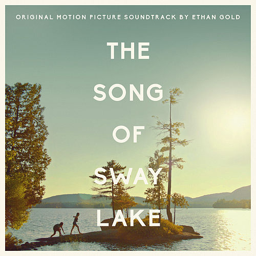 The Song of Sway Lake (Original Motion Picture Soundtrack) by Various Artists
