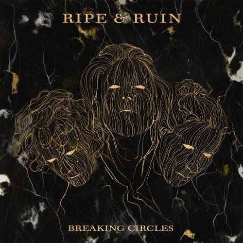 Breaking Circles by Ripe & Ruin