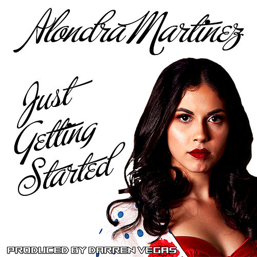 Just Getting Started by Alondra Martinez
