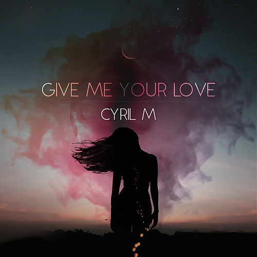 Give Me Your Love von Cyril M