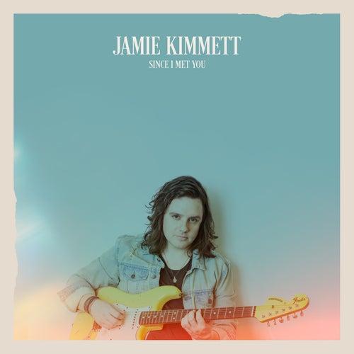 Since I Met You by Jamie Kimmett