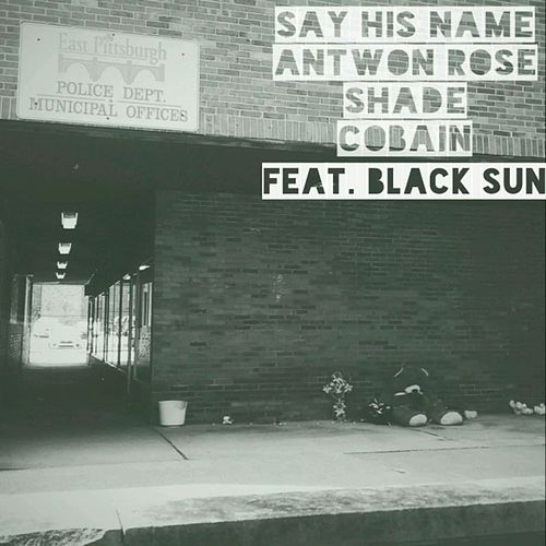Say His Name (Antwon Rose) by Shade Cobain