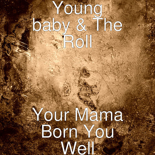 Your Mama Born You Well de Young Baby