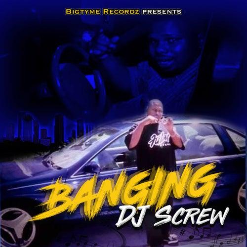 Bigtyme Recordz Presents: Banging DJ Screw by DJ Screw