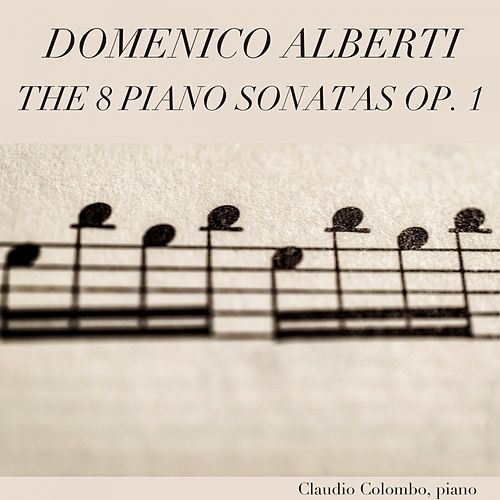 Domenico Alberti: The 8 Piano Sonatas, Op. 1 by Claudio Colombo
