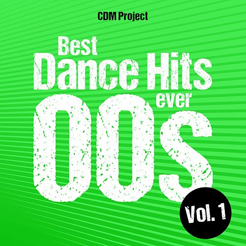 Best Dance Hits Ever 00s Vol. 1 von CDM Project