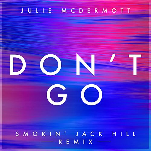Don't Go (Smokin' Jack Hill) by Julie McDermott