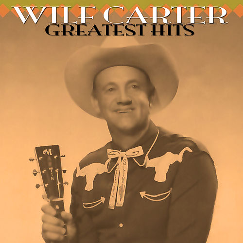 Greatest Hits by Wilf Carter