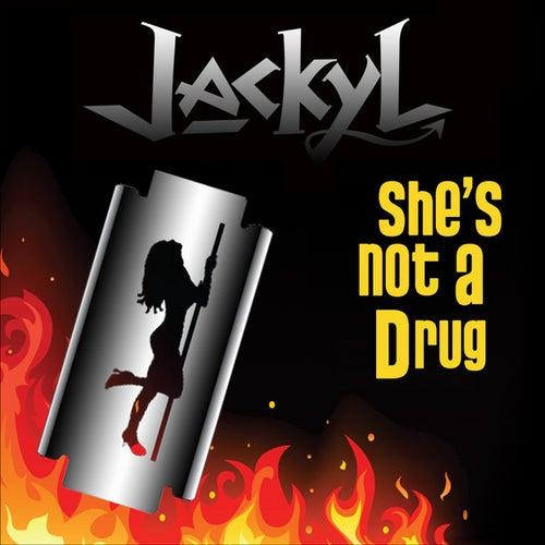 She's Not A Drug by Jackyl