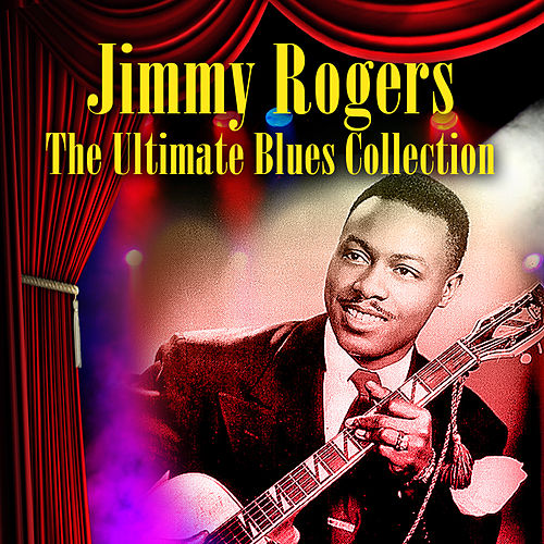 The Ultimate Blues Collection de Jimmy Rogers