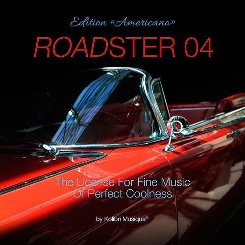 Roadster 04 - The License for Fine Music of Perfect Coolness Edition Americano von Various Artists