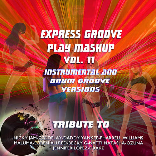 Play Mashup compilation Vol. 11 (Special Instrumental And Drum Groove Versions Tribute To Maluma-Becky G-Jennifer Lopez-Luis Fonsi etc..) de Express Groove