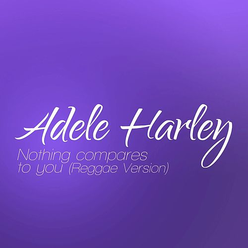 Nothing Compares To You (Reggae Version) von Adele Harley
