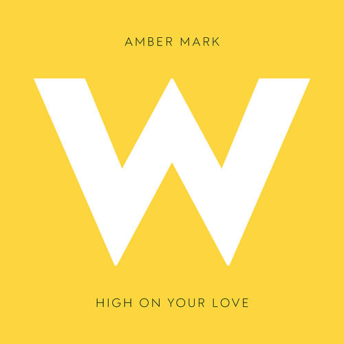 High on Your Love by Amber Mark