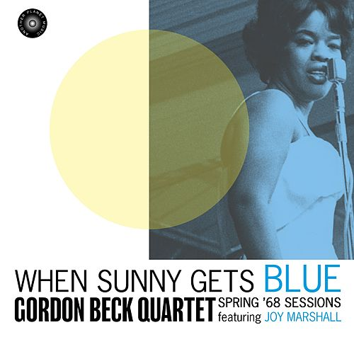 When Sunny Gets Blue: Spring '68 Sessions von Gordon Beck