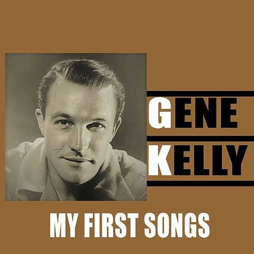 Gene Kelly / My First Songs by Gene Kelly