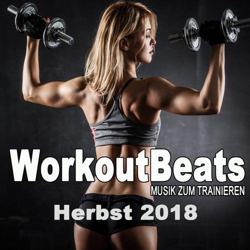Workoutbeats - Musik Zum Trainieren (Herbst 2018) & DJ Mix (Die Besten Musik Für Aerobics, Pumpin' Cardio Power, Plyo, Exercise, Steps, Barré, Curves, Sculpting, Abs, Butt, Lean, Twerk, Slim Down Fitness Workout) by Various Artists