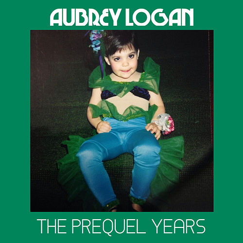 The Prequel Years by Aubrey Logan
