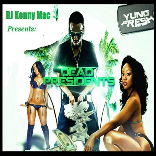 Dead Presidents by Yung - Fresh