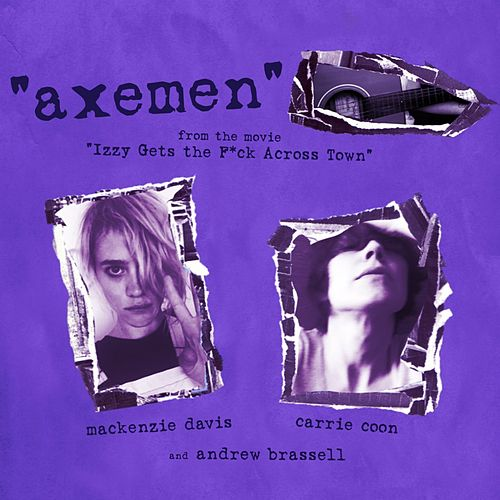 Axemen (From Izzy Gets the F*ck Across Town) by Mackenzie Davis, Carrie Coon,