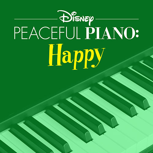 Disney Peaceful Piano: Happy by Disney Peaceful Piano