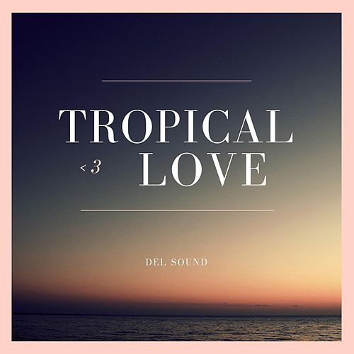 Tropical Love by D.E.L