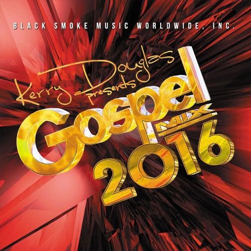 Kerry Douglas Presents Gospel Mix 2016 by Various Artists