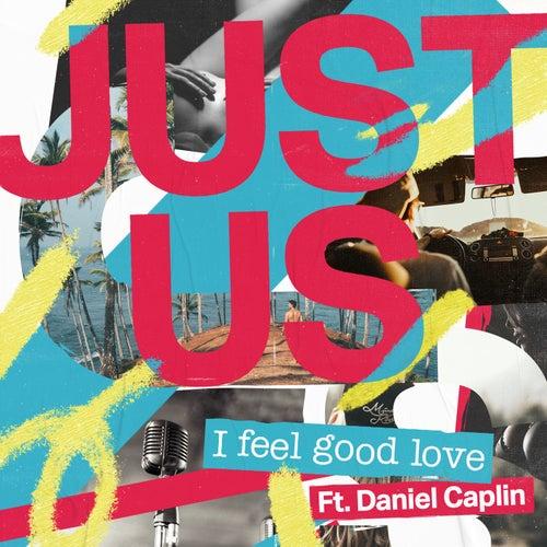 I Feel Good Love de Just Us