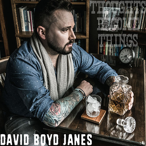 Thoughts Become Things by David Boyd Janes